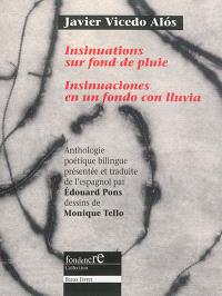 Insinuations sur fond de pluie = Insinuaciones en un fondo con lluvia : anthologie poétique bilingue