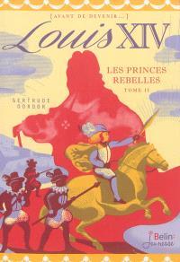 Louis XIV. Volume 2, Les princes rebelles