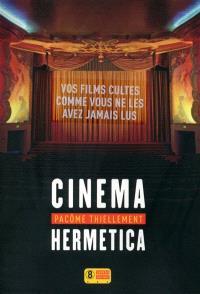 Cinema hermetica : vos films cultes comme vous ne les avez jamais lus