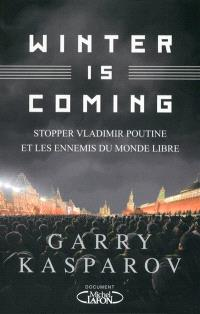 Winter is coming : stopper Vladimir Poutine et les ennemis du monde libre