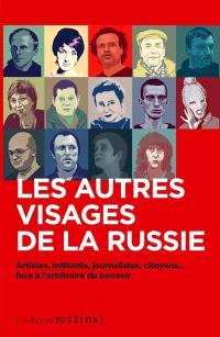 Les autres visages de la Russie : artistes, militants, journalistes, citoyens... face à l'arbitraire du pouvoir