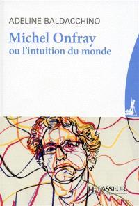 Michel Onfray ou L'intuition du monde