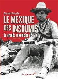 Le Mexique des insoumis : la grande révolution de 1910