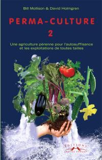 Permaculture. Volume 2, Aménagements pratiques à la campagne et en ville