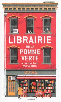 La librairie de la pomme verte : et autres lieux merveilleux