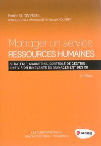 Manager un service ressources humaines : stratégie, marketing, contrôle de gestion : une vision innovante du management des RH