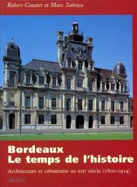 Bordeaux, le temps de l'histoire : architecture et urbanisme au XIXe siècle (1800-1914)