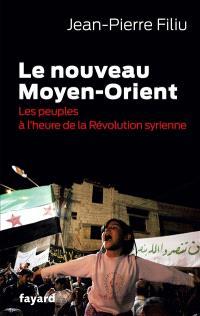Le nouveau Moyen-Orient : les peuples à l'heure de la révolution syrienne