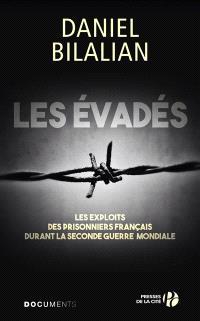 Les évadés : les exploits des prisonniers français durant la Seconde Guerre mondiale