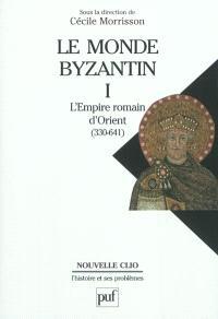 Le monde byzantin. Volume 1, L'Empire romain d'Orient : 330-641