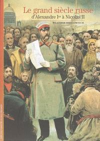 Le grand siècle russe : d'Alexandre Ier à Nicolas II