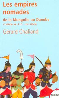 Les empires nomades : de la Mongolie au Danube (Ve-IVe siècles av. J.-C., XV-XVIe siècles ap. J.-C.)
