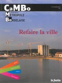 CaMBo : cahiers de la métropole bordelaise. n° 4, Refaire la ville