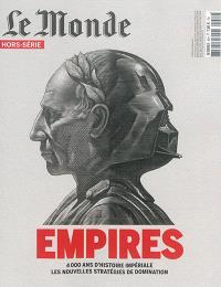 Monde (Le), hors série, Empires : 4.000 ans d'histoire impériale, les nouvelles stratégies de domination
