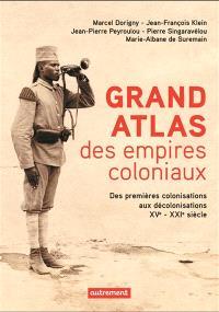 Grand atlas des empires coloniaux : premières colonisations, empires coloniaux, décolonisations : XVe-XXIe siècles
