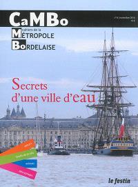 CaMBo : cahiers de la métropole bordelaise. n° 6, Secrets d'une ville d'eau