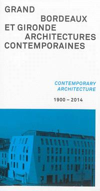 Grand Bordeaux et Gironde : architectures contemporaines : 1900-2014 = Grand Bordeaux et Gironde : contemporary architecture : 1900-2014