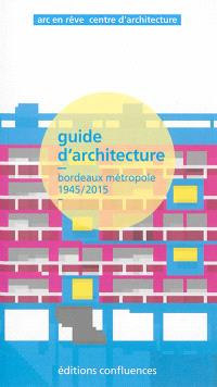 Guide d'architecture : Bordeaux métropole, 1945-2015