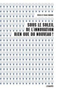 Sous le soleil de l'innovation, rien que du nouveau !; Suivi de Innovation scientifreak : la biologie de synthèse