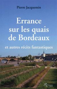 Errance sur les quais de Bordeaux : et autres récits fantastiques
