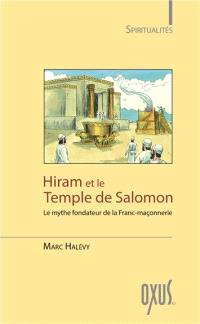 Hiram et le temple de Salomon : le mythe fondateur de la franc-maçonnerie