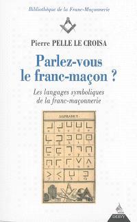 Parlez-vous le franc-maçon ? : les langages symboliques de la franc-maçonnerie