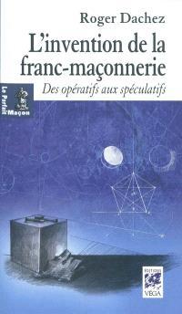 L'invention de la franc-maçonnerie : des opératifs aux spéculatifs