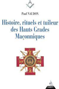 Histoire, rituels et tuileur des hauts grades maçonniques : le rite écossais ancien et accepté