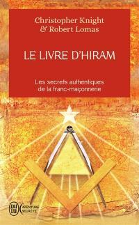 Le livre d'Hiram : la franc-maçonnerie, Vénus et la clé secrète de la vie de Jésus : les secrets authentiques de la franc-maçonnerie
