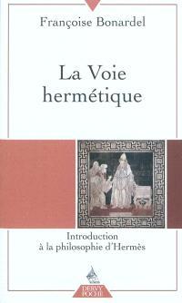 La voie hermétique : introduction à la philosophie d'Hermès