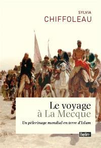 Le voyage à La Mecque : un pèlerinage mondial en terre d'islam