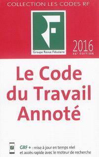 Le code du travail annoté : 2016