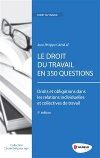 Le droit du travail en 360 questions : droits et obligations dans les relations individuelles et collectives de travail
