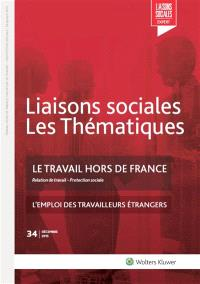 Liaisons sociales. Les thématiques. n° 34, Le travail hors de France : relation de travail, protection sociale