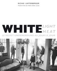 White light, white heat : le Velvet Underground au jour le jour