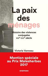La paix des ménages : histoire des violences conjugales, XIXe-XXIe siècle
