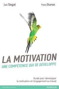 La motivation, une compétence qui se développe : guide pour développer la motivation et l'engagement au travail