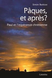 Pâques, et après ? : Paul et l'espérance chrétienne