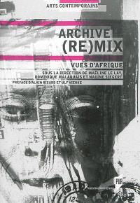 Archive (re)mix : vues d'Afrique