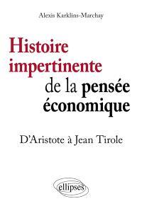 Histoire impertinente de la pensée économique : d'Aristote à Jean Tirole
