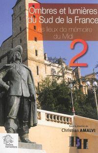 Ombres et lumières du sud de la France : les lieux de mémoire du Midi. Volume 2