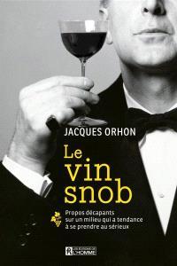 Le vin snob  : propos décapants sur un milieu qui a tendance à se prendre au sérieux