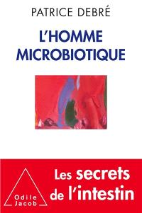 L'homme microbiotique : les secrets de l'intestin
