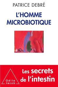 L'homme microbiotique : les secrets de l'intestin