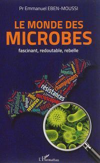 Le monde des microbes : fascinant, redoutable, rebelle