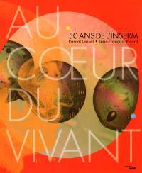 Au coeur du vivant : 50 ans de l'Inserm !