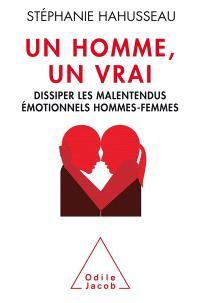 Un homme, un vrai : dissiper les malentendus émotionnels hommes-femmes