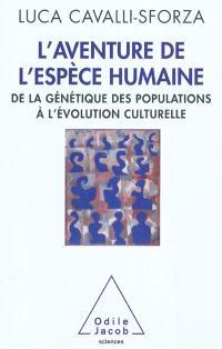 L'aventure de l'espèce humaine : de la génétique des populations à l'évolution culturelle