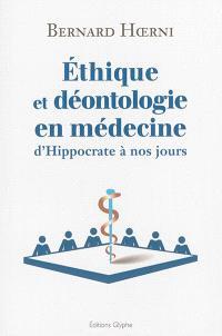 Ethique et déontologie en médecine : d'Hippocrate à nos jours