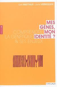 Mes gènes, mon identité ? : comprendre la génétique et ses enjeux
